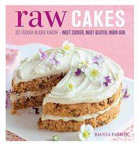 Raw Cakes: 30 läckra mjuka kakor – inget socker, inget gluten, ingen ugn